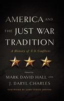 America and the Just War Tradition A History of U.S. Conflicts
