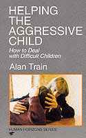 Helping the Aggressive Child How to Deal with Difficult Children