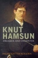 Knut Hamsun: Dreamer and Dissenter Dreamer and Dissenter