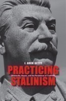 Practicing Stalinism Bolsheviks, Boyars, and the Persistence of Tradition