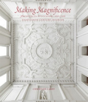 Making Magnificence Architects, Stuccatori, and the Eighteenth-Century Interior