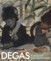 Degas A Passion for Perfection A Passion for Perfection