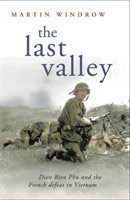 The Last Valley Dien Bien Phu and the French Defeat in Vietnam