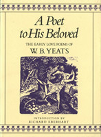 A Poet to His Beloved The Early Love Poems of W.B.Yeats