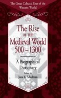 The Rise of the Medieval World 500-1300 A Biographical Dictionary