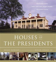 Houses of the Presidents Childhood Homes, Family Dwellings, Private Escapes, and Grand Estates