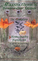 Miranda Castro's Homeopathic Guides The Complete Homeopathy Handbook - a Guide to Everyday Health Care