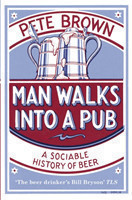 Man Walks Into A Pub A Sociable History of Beer (Fully Updated Second Edition)
