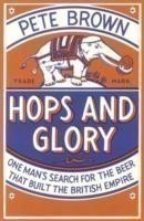 Hops and Glory One man's search for the beer that built the British Empire