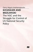 Kissinger and Brzezinski The NSC and the Struggle for Control of US National Security Policy