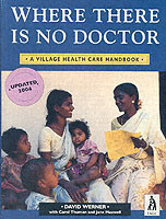 Where There is No Doctor Village Health Care Handbook
