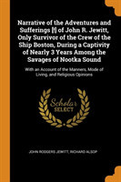 Narrative of the Adventures and Sufferings [!] of John R. Jewitt, Only Survivor of the Crew of the Ship Boston, During a Captivity of Nearly 3 Years Among the Savages of Nootka Sound