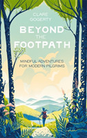 Beyond the Footpath Mindful Adventures for Modern Pilgrims