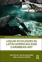 Liquid Ecologies in Latin American and Caribbean Art