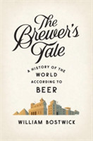 The Brewer's Tale A History of the World According to Beer