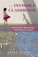 Invisible Classroom: Relationships, Neuroscience & Mindfulness in School