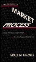 The Meaning of the Market Process Essays in the Development of Modern Austrian Economics