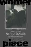 Servicing the Middle Classes Class, Gender and Waged Domestic Work in Contemporary Britain