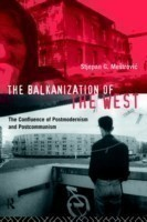 The Balkanization of the West The Confluence of Postmodernism and Postcommunism