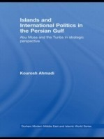 Islands and International Politics in the Persian Gulf The Abu Musa and Tunbs in Strategic Context