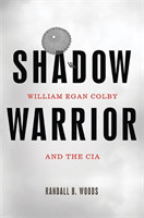 Shadow Warrior William Egan Colby and the CIA
