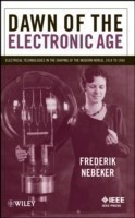 Dawn of the Electronic Age Electrical Technologies in the Shaping of the Modern World, 1914 to 1945