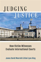 Judging Justice How Victim Witnesses Evaluate International Courts