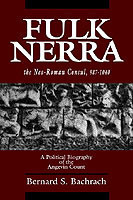 Fulk Nerra, the Neo-Roman Consul 987-1040 A Political Biography of the Angevin Count