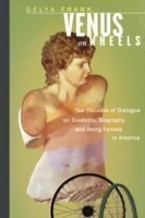 Venus on Wheels Two Decades of Dialogue on Disability, Biography, and Being Female in America