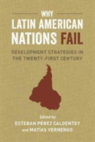 Why Latin American Nations Fail Development Strategies in the Twenty-First Century