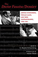 The Doctor Faustus Dossier Arnold Schoenberg, Thomas Mann, and Their Contemporaries, 1930-1951