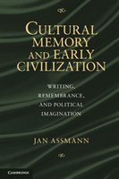 Cultural Memory and Early Civilization Writing, Remembrance, and Political Imagination