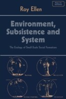 Environment, Subsistence and System. the Ecology of Small-scale Social Formations