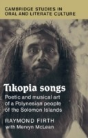 Tikopia Songs Poetic and Musical Art of a Polynesian People of the Solomon Islands