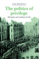 The Politics of Privilege Old Regime and Revolution in Lille