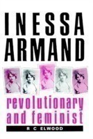 Inessa Armand Revolutionary and Feminist