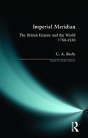 Imperial Meridian The British Empire and the World 1780-1830