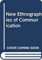 New Ethnographies of Communication