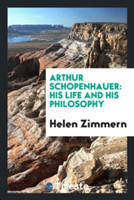 Arthur Schopenhauer His Life and His Philosophy