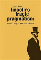 Lincoln's Tragic Pragmatism Lincoln, Douglas, and Moral Conflict