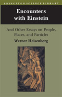 Encounters with Einstein And Other Essays on People, Places, and Particles