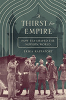 A Thirst for Empire How Tea Shaped the Modern World