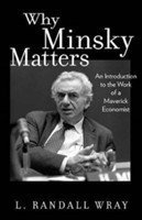 Why Minsky Matters An Introduction to the Work of a Maverick Economist