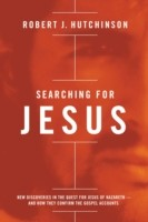 Searching for Jesus New Discoveries in the Quest for Jesus of Nazareth---and How They Confirm the Gospel Accounts