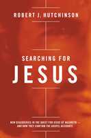 Searching for Jesus New Discoveries in the Quest for Jesus of Nazareth - and How They Confirm the Gospel Accounts