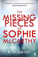 The The Missing Pieces of Sophie McCarthy 'Impossible to put down and irresistibly good' Liane Moriarty