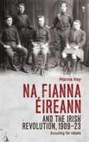 Na Fianna EIreann and the Irish Revolution, 1909-23