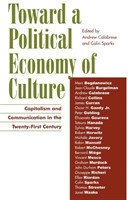 Toward a Political Economy of Culture Capitalism and Communication in the Twenty-First Century