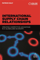 International Supply Chain Relationships Creating Competitive Advantage in a Globalized Economy