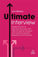 Ultimate Interview Master the Art of Interview Success with 100s of Typical, Unusual and Industry-sp Master the Art of Interview Success with 100s of Typical, Unusual and Industry-specific Questions and Answers